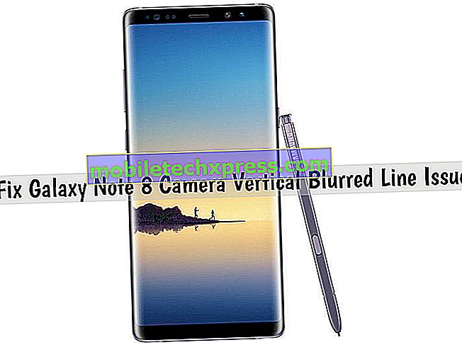 Slik løser du Galaxy Note 8 kamera vertikalt sløret linjeproblem, andre Android-kameraproblemer